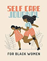 Self Care Journal For Black Women: For Adults - For Autism Moms - For Nurses - Moms - Teachers - Teens - Women - With Prompts - Day and Night - Self Love Gift