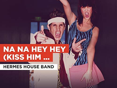 Na Na Hey Hey (Kiss Him Goodbye) im Stil von Hermes House Band