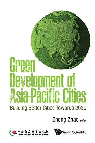 Green Development Of Asia-pacific Cities: Building Better Cities Towards 2030 (Environmental Energy