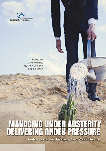 Compare Textbook Prices for Managing Under Austerity, Delivering Under Pressure: Performance and Productivity in Public Service Australia and New Zealand School of Government ANZSOG  ISBN 9781925022667 by Wanna, John,Lee, Hsu-Ann,Yates, Sophie