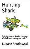 Hunting Shark: Building instruction for the Lego Wedo 2.0 set + program code (English Edition)