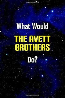 What Would The Avett Brothers Do?: Notebook - 6x9 Lined Journal - 110 Pages - Soft Cover - An Appreciation Gift (Premium Quality Customised Notepads, Band)