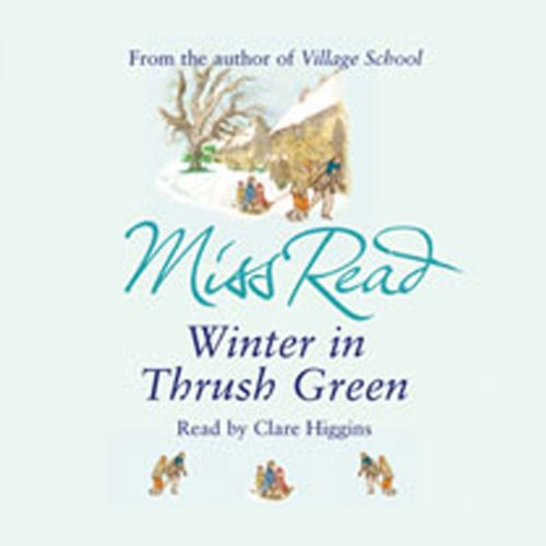 Winter in Thrush Green                   By:                                                                                                                                 Miss Read                               Narrated by:                                                                                                                                 Clare Higgins                      Length: 4 hrs and 42 mins     7 ratings     Overall 3.9