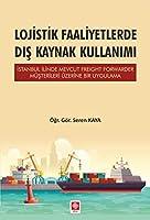 Lojistik Faaliyetlerde Dis Kaynak Kullanimi; Istanbul Ilinde Mevcut Freight Forwarder Müsterileri Üzerine Bir Uygulama