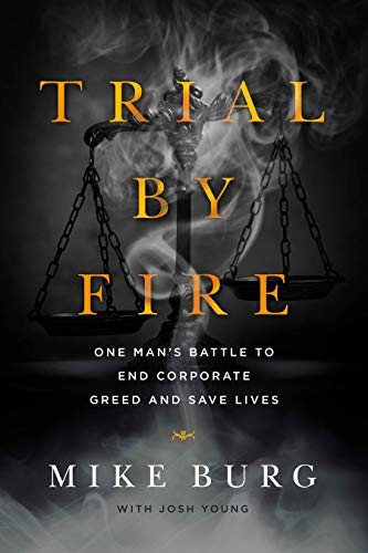 Trial by Fire: One Man's Battle to End Corporate Greed and Save Lives