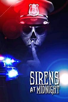 Sirens at Midnight: Terrifying Tales of First Responders by [Nick Botic, Kyle Harrison, S.F. Barkley, Jeff Speziale, L.P. Hernandez, Miranda Hernandez, Grant Hinton, Scott Savino, Blair Daniels]