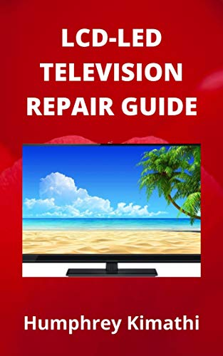 LCD-LED TELEVISION REPAIR GUIDE (English Edition)