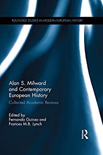 Alan S. Milward and Contemporary European History: Collected Academic Reviews (Routledge Studies in Modern European History) (English Edition)