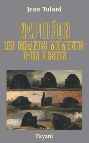 Napoléon : Les grands moments d'un destin (Biographies Historiques)