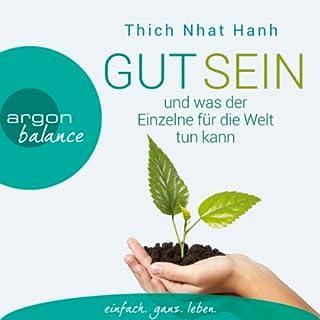 Gut sein und was der Einzelne für die Welt tun kann                   Autor:                                                                                                                                 Thich Nhat Hanh                               Sprecher:                                                                                                                                 Herbert Schäfer                      Spieldauer: 3 Std. und 46 Min.     26 Bewertungen     Gesamt 4,6