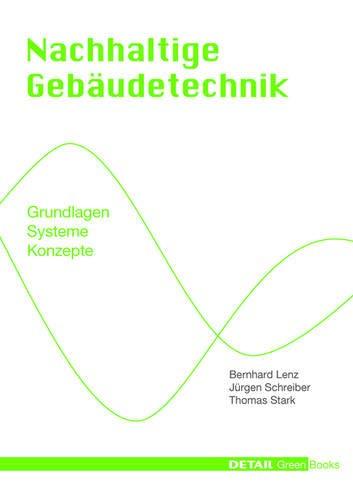 Nachhaltige Gebäudetechnik: Grundlagen - Systeme - Konzepte (DETAIL Green Books)