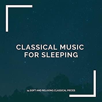 Classical Music for Sleeping: 14 Soft and Relaxing Classical Pieces