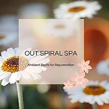 Out Spiral Spa - Ambient Beats For Rejuvenation