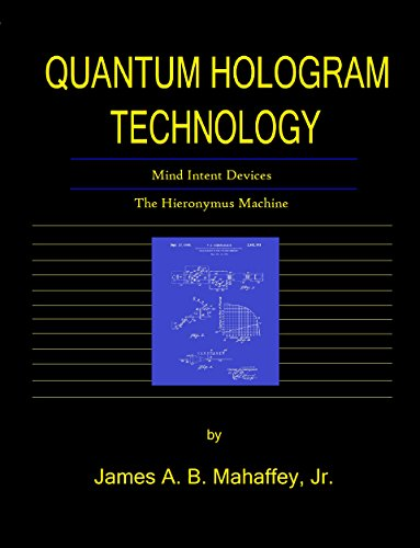Quantum Hologram Technology: Mind Intent Devices: The Hieronymus Machine