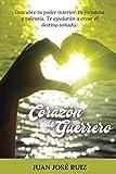Corazón de Guerrero: Descubre tu poder interior, tu fortaleza y valentía. Te ayudarán a crear el destino soñado.
