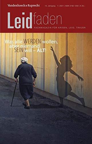 Was alle werden wollen, aber niemand sein will – alt!: Leidfaden 2021, Heft 1
