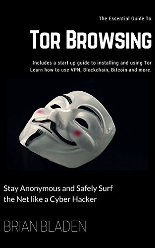 Tor Browsing: Stay Anonymous and Safely Surf the Net like a Cyber Hacker (English Edition)