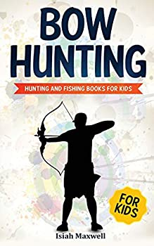 Bow Hunting for Kids  Hunting and Fishing Books for Kids