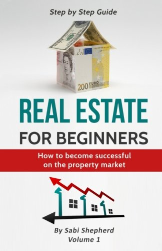 Real Estate Investing Books! - Real Estate Investing: How to become successful on the property market (Real Estate for beginners) (Volume 1)
