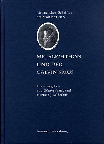Melanchthon und der Calvinismus (Melanchthon-Schriften der Stadt Bretten, Band 9)