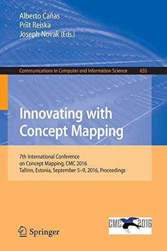Innovating with Concept Mapping: 7th International Conference on Concept Mapping, CMC 2016, Tallinn, Estonia, September 5-9, 2016, Proceedings: 635 (Communications in Computer and Information Science)