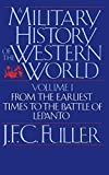 A Military History of the Western World: From the Earliest Times to the Battle of Lepanto (Da Capo Paperback) Vol. 1