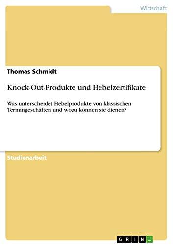 Knock-Out-Produkte und Hebelzertifikate: Was unterscheidet Hebelprodukte von klassischen Termingeschäften und wozu können sie dienen?