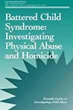Battered Child Syndrome: Investigating Physical Abuse and Homicide (Portable Guides to Investigating Child Abuse)