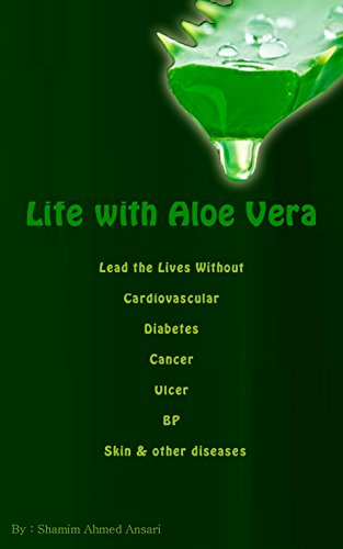 Life With Aloe Vera: Lead the lives without Cardiovascular, Diabetes, Cancer, Ulcer, Aging, Falling, Grey Hairs, Skin  Over-weight Problems (English Edition)
