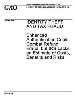 Identity Theft And Tax Fraud Enhance Authentication Could Combat Refund Fraud But Irs Lacks An Estimate Of Costs Benefits And Risks Ebook Gao U S Government Accountability Office Amazon Co Uk Kindle Store