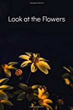 Look at the Flowers: lined journal, notebook- Medium( 6x9 inches) 98 lined pages.