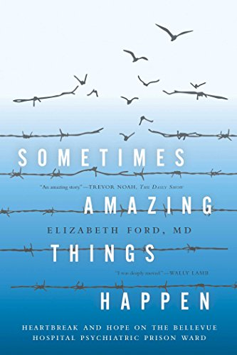 Sometimes Amazing Things Happen: Heartbreak and Hope on the Bellevue Hospital Psychiatric Prison Ward