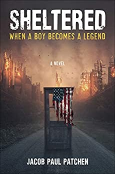 Book cover image for Sheltered: When a Boy Becomes a Legend by Jacob Paul Patchen