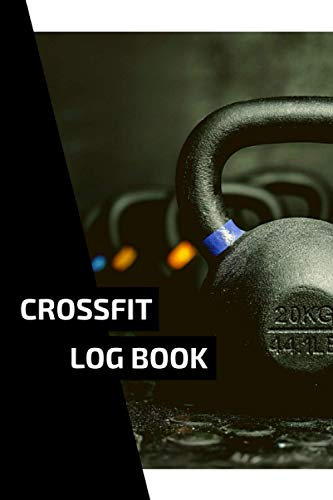 Crossfit Log Book: WOD Logbook for Crossfitters - Cross-Training Workout Journal to Keep Track of Exercises, Skills, Results, and Much More (6 x 9 in - 120 Pages)