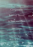 Comparative Political Theory in Time and Place: Theory's Landscapes