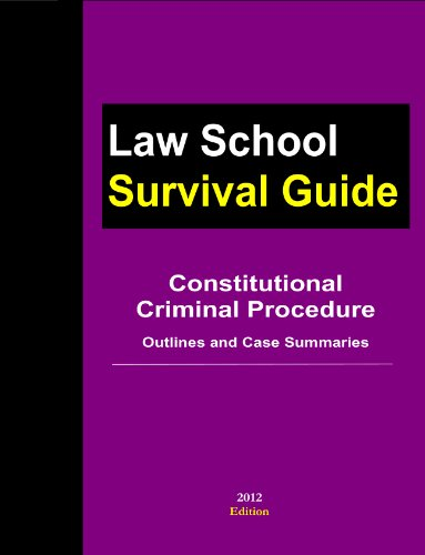Constitutional Criminal Procedure: Outlines and Case Summaries (Law School Survival Guide Book 6) (English Edition)
