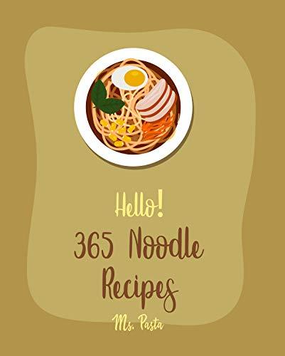 Hello! 365 Noodle Recipes: Best Noodle Cookbook Ever For Beginners [Japanese Noodle Cookbook, Homemade Pasta Cookbook, Instant Ramen Cookbook, Asian Salad ... Roll Cookbook] [Book 1] (English Edition)
