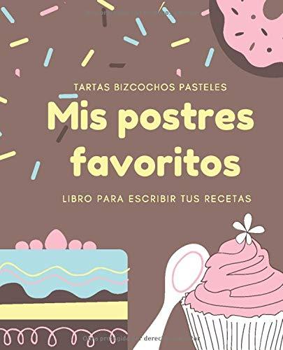 Mis Postres Favoritos: Cuaderno XL Para Escribir Tus Recetas de Repostería; color: Chocolate (Libro de Recetas en Blanco)