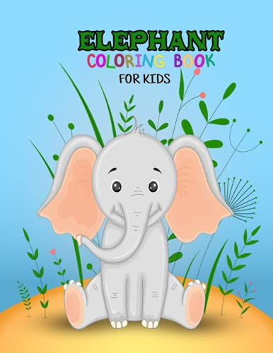 Elephant coloring book for kids: Animals Coloring Book My First Big Book of Easy Elephant Educational Coloring Pages of Animal for Boys & Girls, Little Kids, Preschooler