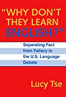 Why Don't They Learn English: Separating Fact from Fallacy in the U.S. Language Debate (Language & Literacy Series)
