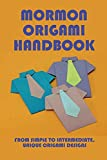 Mormon Origami Handbook: From Simple To Intermediate, Unique Origami Designs: Mormon Origami For Kids