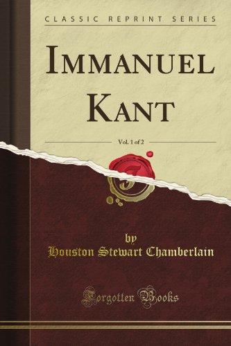 Immanuel Kant, Vol. 1 of 2 (Classic Reprint)