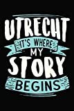 Utrecht It's where my story begins: DIN A5 110 Seiten gepunktetes, leeres Notizbuch Inspiration Journal Reise Tagebuch Motivation Zitat Kollektion