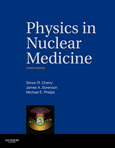 Compare Textbook Prices for Physics in Nuclear Medicine 4 Edition ISBN 9781416051985 by Cherry PhD, Simon R.,Sorenson PhD, James A.,Phelps PhD, Michael E.