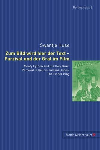 Zum Bild wird hier der Text - Parzival und der Gral im Film: Monty Python and the Holy Grail, Perceval le Gallois, Indiana Jones, The Fisher King ... Film und Fernsehen der Romania, Band 8)