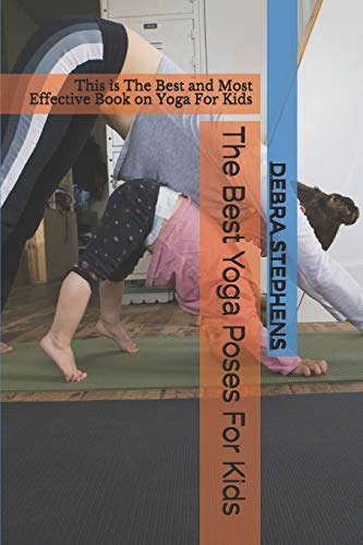 The Best Yoga Poses For Kids: This is The Best and Most Effective Book on Yoga For Kids