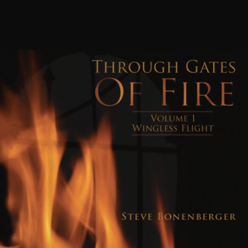 Through Gates of Fire     Volume 1: Wingless Flight              By:                                                                                                                                 Steve Bonenberger                               Narrated by:                                                                                                                                 Mike Chrisman                      Length: 7 hrs and 46 mins     2 ratings     Overall 3.5