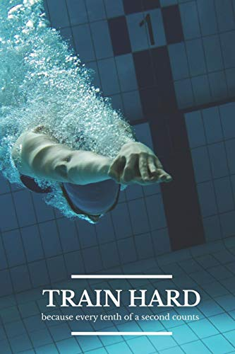 Train Hard Because Every Tenth of a Second Counts: Swim Faster By Tracking Your Timing of All Swim Drills & Swimming Training ; Logbook For Swim Coach ... ; Swim Journal for Swim Exercise Workout