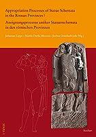 Appropriation Processes of Statue Schemata in the Roman Provinces U Aneignungsprozesse Antiker Statuenschemata in Den Romischen Provinzen (Material Appropriation Processes in Antiquity)