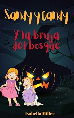 Sandy y Candy y la bruja del bosque: Un libro de aventuras (Cuentos infantiles sobre familia, amistad, emociones, valores, aprendizaje)